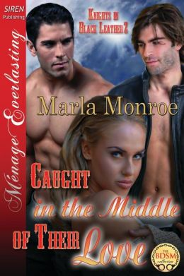 Caught in the Middle of Their Love [Knights in Black Leather 2] (Siren Publishing Menage Everlasting)