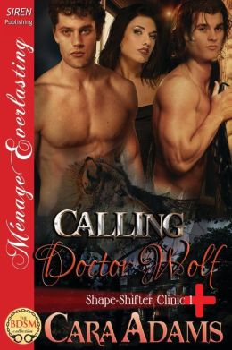 Calling Doctor Wolf [Shape-Shifter Clinic 1] (Siren Publishing Menage Everlasting)