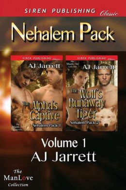 Nehalem Pack, Volume 1 [Alpha's Captive: The Wolf's Runaway Tiger] (Siren Publishing Classic Manlove)