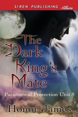 The Dark King's Mate [Paranormal Protection Unit 8] (Siren Publishing Allure)