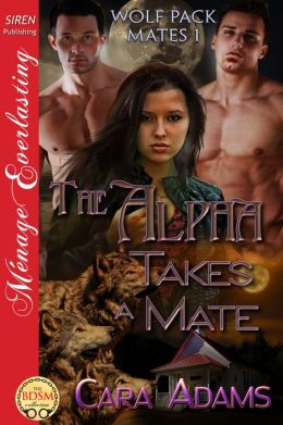 The Alpha Takes a Mate [Wolf Pack Mates 1] (Siren Publishing Menage Everlasting)