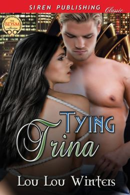 Tying Trina [Sequel to Relax, Bell] (Siren Publishing Classic)