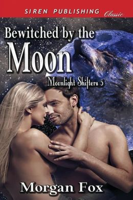 Bewitched by the Moon [Moonlight Shifters 5] (Siren Publishing Classic)