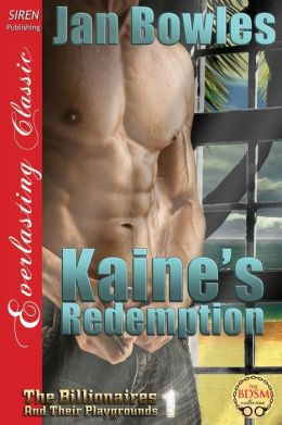 Kaine's Redemption [The Billionaires and Their Playgrounds 1] (Siren Publishing Everlasting Classic)