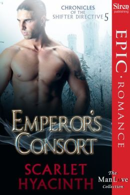 Emperor's Consort [Chronicles of the Shifter Directive 5] (Siren Publishing Epic Romance ManLove)