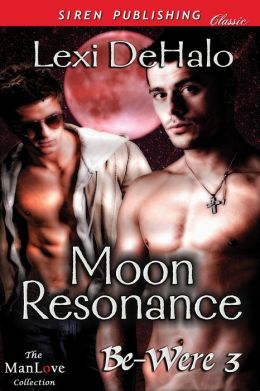 Moon Resonance [Be-Were 3] (Siren Publishing Classic ManLove)