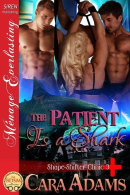 The Patient Is a Shark [Shape-Shifter Clinic 3] (Siren Publishing Menage Everlasting)