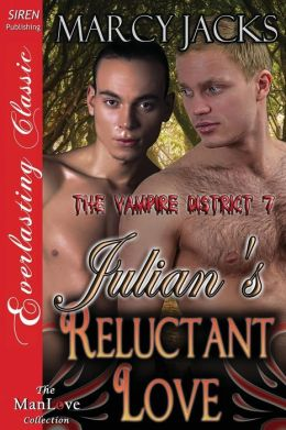 Julian's Reluctant Love [The Vampire District 7] (Siren Publishing Everlasting Classic Manlove)