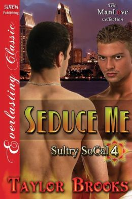 Seduce Me [Sultry Socal 4] (Siren Publishing Everlasting Classic Manlove)
