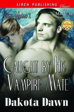 Caught by His Vampire Mate [Vamp Mates 2] (Siren Publishing Classic ManLove)