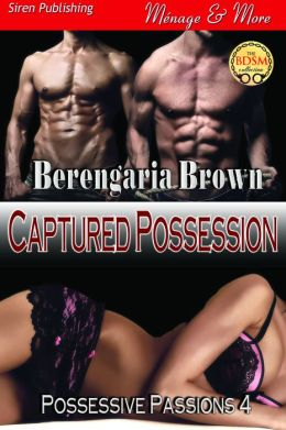 Captured Possession [Possessive Passions 4] (Siren Publishing Menage and More)