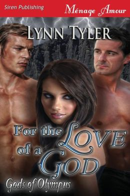 For the Love of a God [Gods of Olympus] (Siren Publishing Menage Amour)
