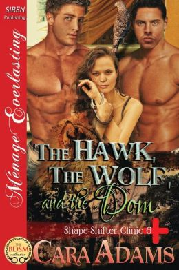 The Hawk, the Wolf, and the Dom [Shape-Shifter Clinic 6] (Siren Publishing Menage Everlasting)