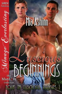 Luscious Beginnings [Love in Luscious, Kansas 1] (Siren Publishing Menage Everlasting Manlove)