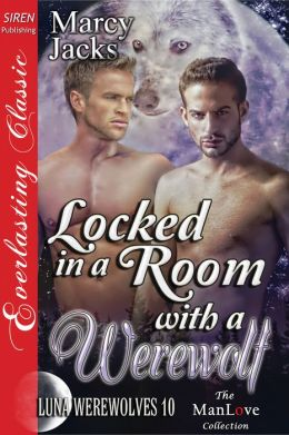 Locked in a Room with a Werewolf [Luna Werewolves 10] (Siren Publishing Everlasting Classic ManLove)