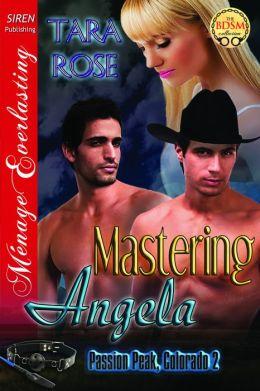 Mastering Angela [Passion Peak, Colorado 2] (Siren Publishing Menage Everlasting)
