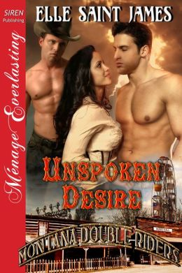 Unspoken Desire [Montana Double Riders 3] (Siren Publishing Menage Everlasting)