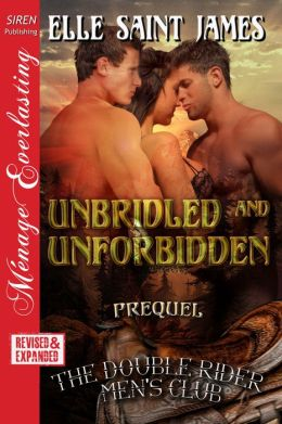 Unbridled and Unforbidden [Prequel to The Double Rider Men's Club] (Siren Publishing Menage Everlasting)