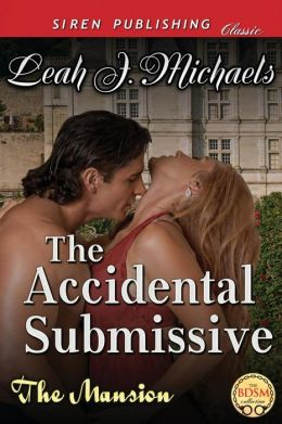 The Accidental Submissive [The Mansion 1] (Siren Publishing Classic)