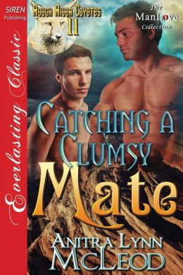 Catching a Clumsy Mate [Rough River Coyotes 11] (Siren Publishing Everlasting Classic Manlove)