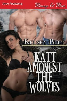 Katt Amongst the Wolves (Siren Publishing Menage and More)