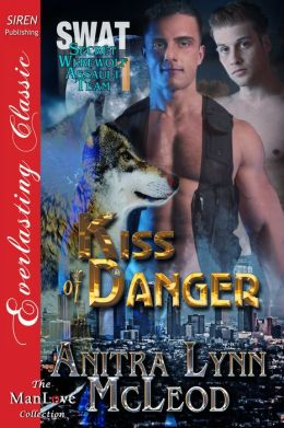 Kiss of Danger [SWAT--Secret Werewolf Assault Team 1] (Siren Publishing Everlasting Classic ManLove)
