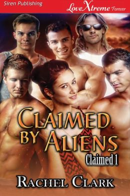 Claimed by Aliens [Claimed 1] (Siren Publishing LoveXtreme Forever)