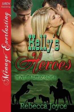 Kelly's Heroes [The Men of Treasure Cove 6] (Siren Publishing Menage Everlasting)