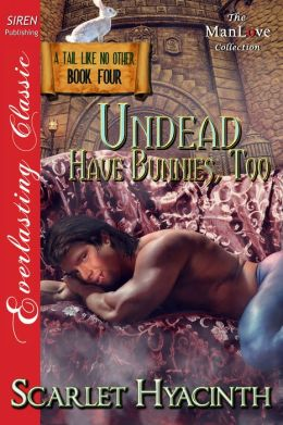 Undead Have Bunnies, Too [A Tail Like No Other: Book Four] (Siren Publishing Everlasting Classic ManLove)