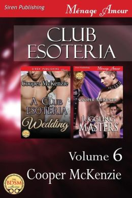 Club Esoteria, Volume 6 [A Club Esoteria Wedding: Juggling Masters] (Siren Publishing Menage Amour)