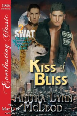 Kiss of Bliss [SWAT--Secret Werewolf Assault Team 2] (Siren Publishing Everlasting Classic ManLove)