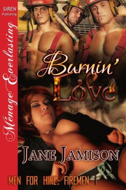 Burnin' Love [Men for Hire: Firemen 1] (Siren Publishing Menage Everlasting)