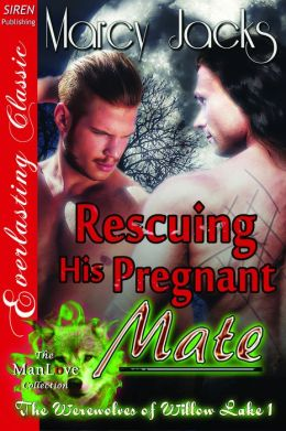 Rescuing His Pregnant Mate [The Werewolves of Willow Lake 1] (Siren Publishing Everlasting Classic ManLove)