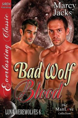 Bad Wolf Blood [Luna Werewolves 6] (Siren Publishing Everlasting Classic Manlove)