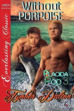 Without Porpoise [Placida Pod 3] (Siren Publishing Everlasting Classic ManLove)
