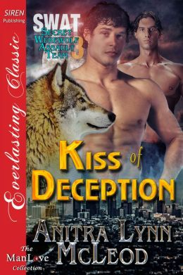 Kiss of Deception [SWAT--Secret Werewolf Assault Team 3] (Siren Publishing Everlasting Classic ManLove)
