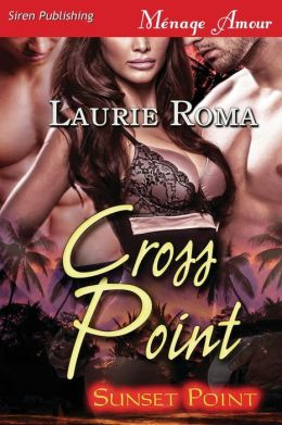 Cross Point [Sunset Point] (Siren Publishing Menage Amour)
