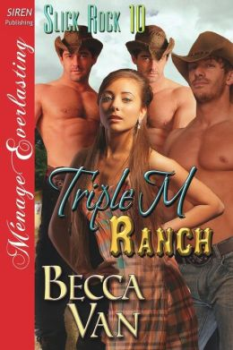 Triple M Ranch [Slick Rock 10] (Siren Publishing Menage Everlasting)