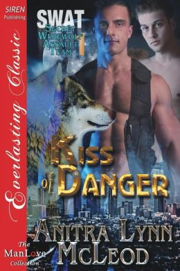 Kiss of Danger [Swat-Secret Werewolf Assault Team 1] (Siren Publishing Everlasting Classic Manlove)