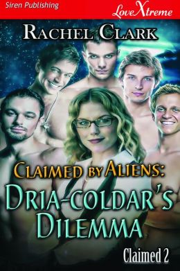 Claimed by Aliens: Dria-coldar's Dilemma [Claimed 2] (Siren Publishing LoveXtreme Special Edition)