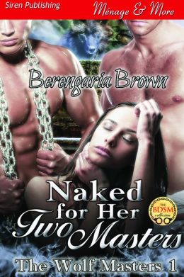 Naked for Her Two Masters [The Wolf Masters 1] (Siren Publishing Menage and More)