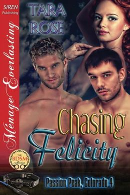 Chasing Felicity [Passion Peak, Colorado 4] (Siren Publishing Menage Everlasting)