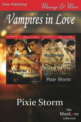Vampires in Love [Seducing the Vampire's Pet: Love and War] (Siren Publishing Menage and More Manlove)