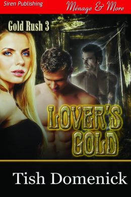 Lover's Gold [Gold Rush 3] (Siren Publishing Menage and More)