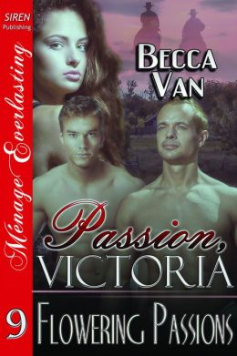 Passion, Victoria 9: Flowering Passions (Siren Publishing Menage Everlasting)