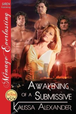 Awakening of a Submissive (Siren Publishing Menage Everlasting)