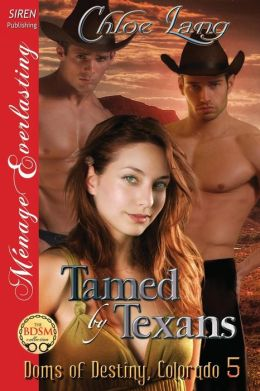Tamed by Texans [Doms of Destiny, Colorado 5] (Siren Publishing Menage Everlasting)