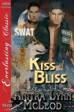Kiss of Bliss [Swat-Secret Werewolf Assault Team 2] (Siren Publishing Everlasting Classic Manlove)