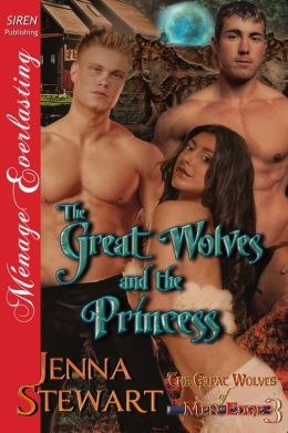 The Great Wolves and the Princess [The Great Wolves of Men-Edge 3] (Siren Publishing Menage Everlasting)