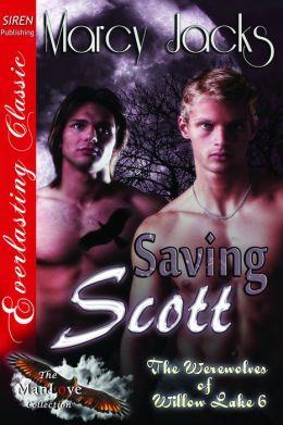 Saving Scott [The Werewolves of Willow Lake 6] (Siren Publishing Everlasting Classic ManLove)